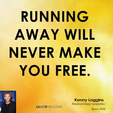 Running Away Quotes Magnificent Kenny Loggins Quotes QuoteHD