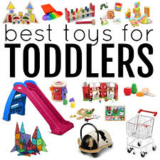 great toys for kids best toys for toddlers