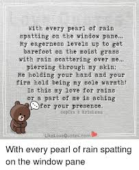 Rain Quotes Magnificent With Every Pearl Of Rain Spatting On The Window Pane My Eagerness