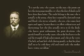Teddy Roosevelt Quotes Mesmerizing It Is Not The Critic Who Counts Not The Man Theodore Roosevelt
