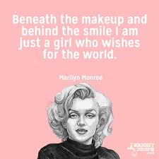 beneath the makeup and behind the smile i am just a who wishes for