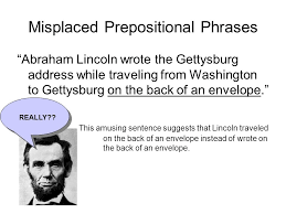 a student wrote this sentence in an essay about the gettysburg  misplaced prepositional phrases abraham lincoln wrote the gettysburg address while traveling from washington to gettysburg on