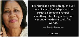 Quotes About Complicated Friendship Stunning Jamaica Kincaid Quote Friendship Is A Simple Thing And Yet