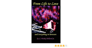 From Life To Love...and everything in between: C. Wesley Holland Jr.:  9781411691926: Amazon.com: Books