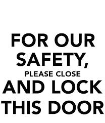 please lock door. FOR OUR SAFETY, PLEASE CLOSE AND LOCK THIS DOOR Please Lock Door
