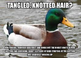 Tangled, Knotted hair? Run fingers through hair first and work out ... via Relatably.com