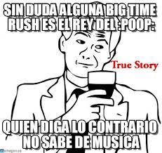 Sin Duda Alguna Big Time Rush Es El Rey Del :poop: en Memegen via Relatably.com