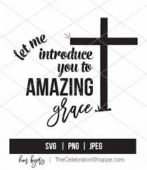 Choose from over a million free vectors, clipart graphics, vector art images, design templates, and illustrations created by artists worldwide! Christian Free Graphic Tee Cutting File Let Me Introduce You To Amazing Grace
