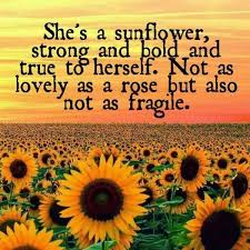 Shes A Sunflower Strong And Bold And True To Herself Not As