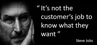 Steve Jobs quote   quot It     s not the customer     s job to know what they     UX for the Masses