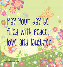 Quote About Peace And Love May Your Day Be Filled With Peace Love and Laughter Andrea Reiser 91