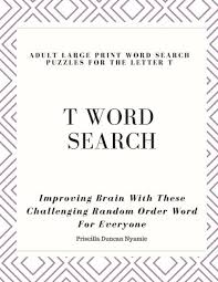 T WORD SEARCH - ADULT LARGE PRINT WORD SEARCH PUZZLES FOR THE LETTER T:  Improving Brain With These Challenging Random Order Word For Everyone by Priscilla  Duncan Nyamie, Paperback | Barnes & Noble®