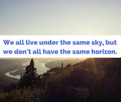 Horizon Quotes Fascinating We All Live Under The Same Sky But We Don't All Have The Same