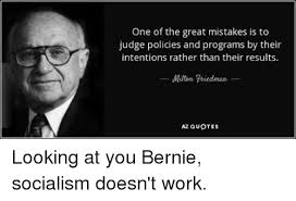 Milton Friedman Quotes Custom One Of The Great Mistakes Is To Judge Policies And Programs By Their
