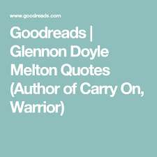 Glennon Doyle Melton Quotes New Goodreads Glennon Doyle Melton Quotes Author Of Carry On Warrior