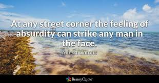 Albert Camus Quotes Magnificent At Any Street Corner The Feeling Of Absurdity Can Strike Any Man In