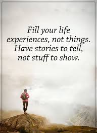 Experience Quotes Amazing How To Fill Your Life Experience Positive Life Quotes Sayings
