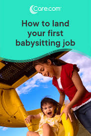 Baby Siter Job How To Land Your First Babysitting Job Tips For Child Care