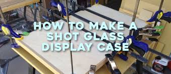 how to make a shot glass display case a guide for building a and effective display