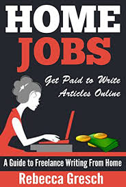 com home jobs get paid to write articles online a guide  home jobs get paid to write articles online a guide to lance writing from