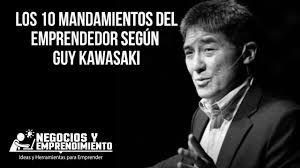 Los 10 Mandamientos Del Emprendedor Segun Guy Kawasaki Youtube