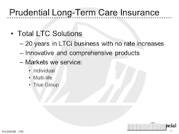 a106182 7 05 prudential long term care insurance total ltc solutions 20 years in ltci business with no rate increases innovative and comprehensive