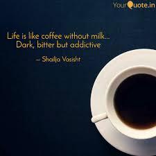 Life Is Like Coffee Witho Quotes Writings By Shailja Vasisht