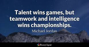 Team Work Quotes 31 Stunning Talent Wins Games But Teamwork And Intelligence Wins Championships