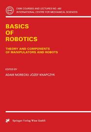Basics of Robotics: Theory and Components of Manipulators and Robots (CISM  International Centre for Mechanical Sciences (402)): Morecki, Adam, Knapczyk,  Jozef: 9783211831502: Amazon.com: Books