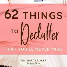 de clutter 62 things to declutter that you wont miss at all filling the jars