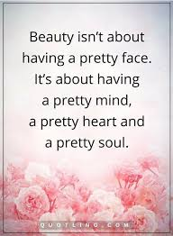 Quotes On Beautiful Face And Heart Best Of Beauty Quotes Beauty Isn't About Having A Pretty Face It's About