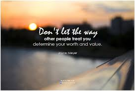 Value Of Life Quotes Interesting Joyce Meyer Don't Let The Way Other People Treat You Deter Flickr