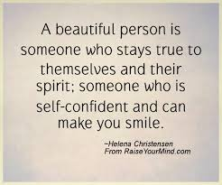 Quotes About Beautiful Person Best of A Beautiful Person Is Someone Who Stays True To Themselves And Their