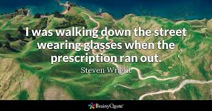 Steven Wright Quotes Extraordinary I Was Walking Down The Street Wearing Glasses When The Prescription