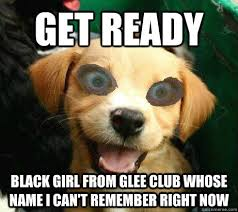 get ready black girl from glee club whose name I can't remember ... via Relatably.com