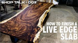 To Finish How To Finish A Live Edge Slab Tips Tricks