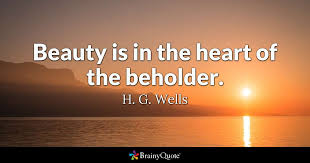 Beauty Is In The Eye Of The Beholder Quote Origin Best Of Beauty Is In The Heart Of The Beholder H G Wells BrainyQuote