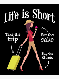 Life Is Short Take The Trip Eat Cake Buy The Shoes Poster By