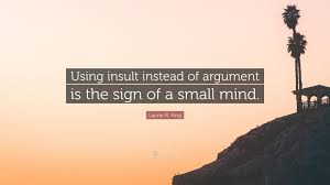 "Quote Sign Gorgeous Laurie R King Quote ""Using Insult Instead Of Argument Is The Sign"