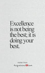 Excellence Is Not Being The Best It Is Doing Your Best Enchanting Do Your Best Quotes
