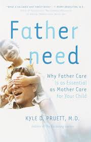 Fatherneed Why Father Care Is As Essential As Mother Care