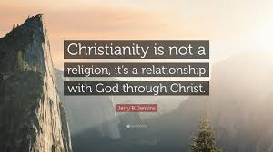 "Christianity Is Not A Religion It Is A Relationshi Best of Jerry B Jenkins Quote ""Christianity Is Not A Religion It's A"
