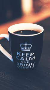 Keep Calm Drink Coffee Cup Android Best ...