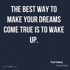 Make Your Dream Come True Quotes Best Of Paul Valery Dreams Quotes QuoteHD