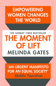 The Moment of Lift: How Empowering Women Changes the World: Amazon.co.uk:  Gates, Melinda: 9781529005516: Books