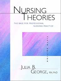 nursing theories george nursing theories the base for professional nursing practice