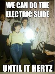We can do the electric slide until it hertz - Bill Nye Rocks out ... via Relatably.com
