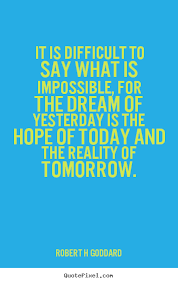 Quotes About Impossible Dreams Best of Quote About Inspirational It Is Difficult To Say What Is