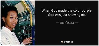 Color Purple Quotes Beauteous Mae Jemison Quote When God Made The Color Purple God Was Just