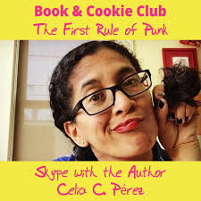 Celia C. Pérez, author of 'The First Rule of Punk,' to Skype with ...
